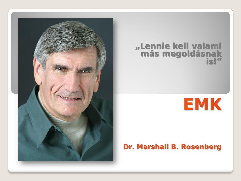 """""""Lennie kell valami más megoldásnak is! EMK Dr. Marshall B. Rosenberg"""