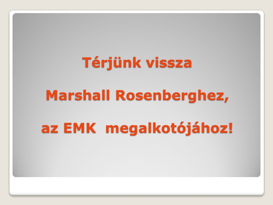 Térjünk vissza Marshall Rosenberghez, az EMK megalkotójához!