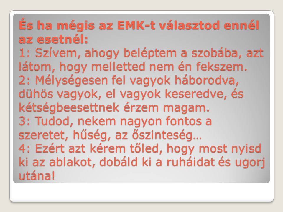 És ha mégis az EMK-t választod ennél az esetnél: 1: Szívem, ahogy beléptem a szobába, azt látom, hogy melletted nem én fekszem.