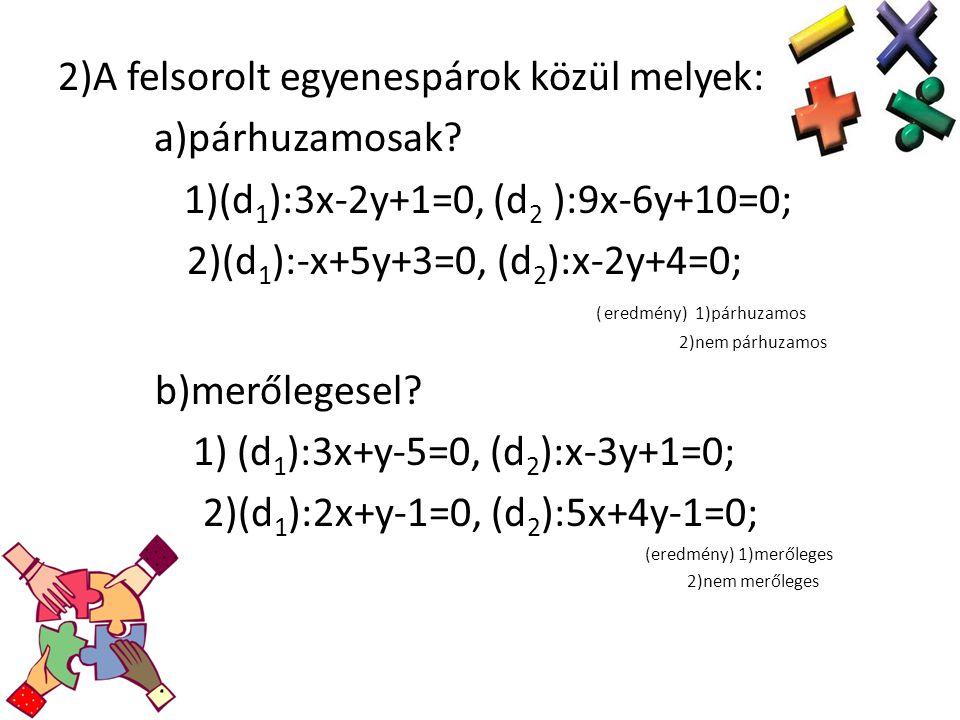 2)A felsorolt egyenespárok közül melyek: a)párhuzamosak