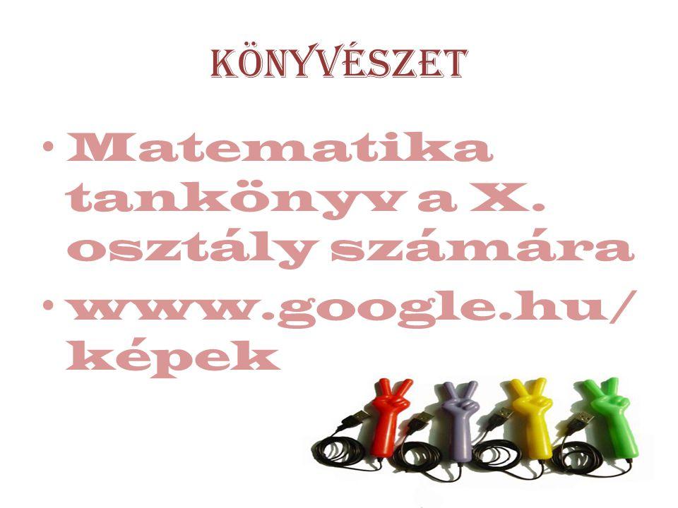 Könyvészet Matematika tankönyv a X. osztály számára www.google.hu/képek