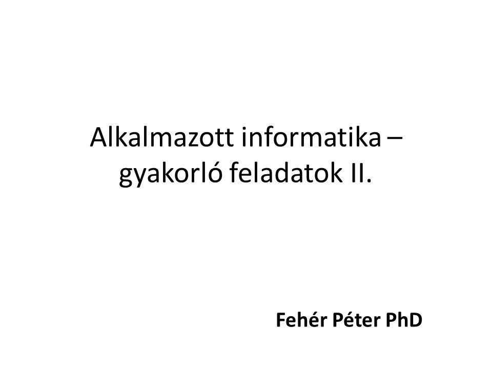 Alkalmazott informatika – gyakorló feladatok II.