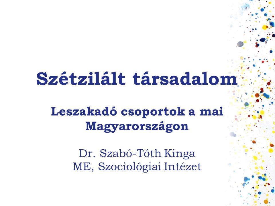 Szétzilált társadalom Leszakadó csoportok a mai Magyarországon
