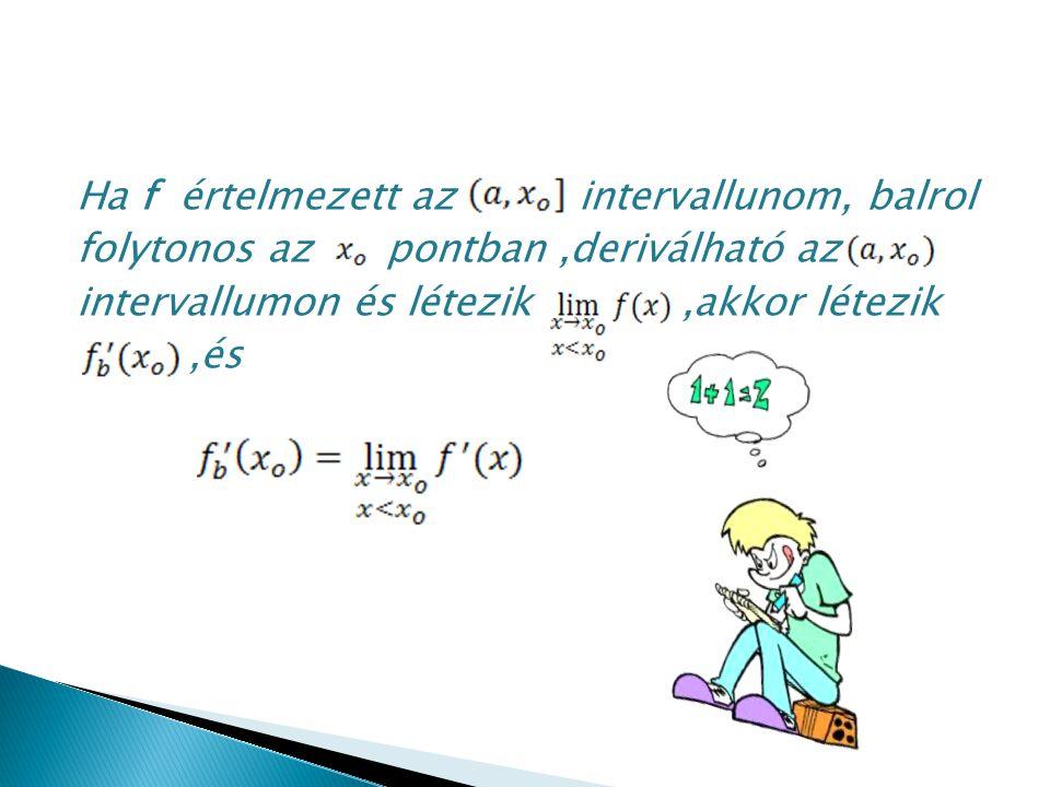 Ha f értelmezett az intervallunom, balrol folytonos az pontban ,deriválható az intervallumon és létezik ,akkor létezik ,és