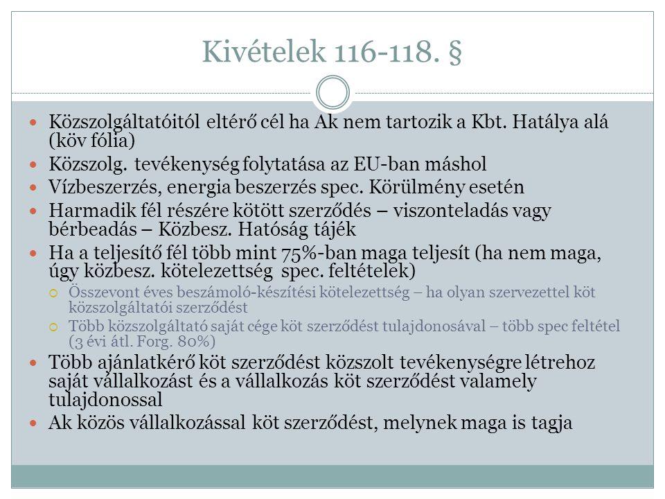 Kivételek 116-118. § Közszolgáltatóitól eltérő cél ha Ak nem tartozik a Kbt. Hatálya alá (köv fólia)