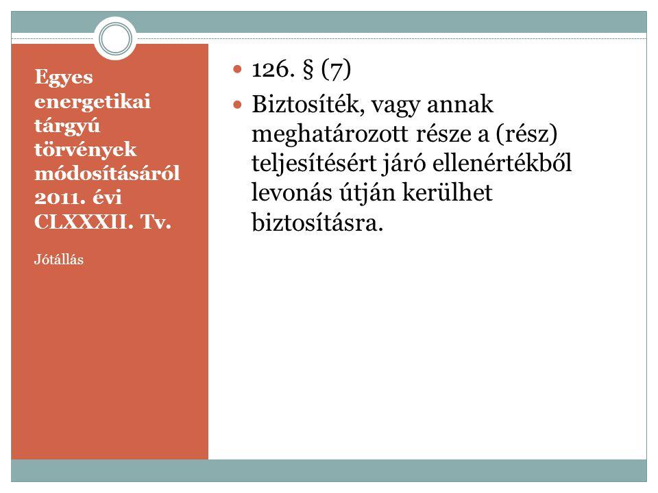 126. § (7) Biztosíték, vagy annak meghatározott része a (rész) teljesítésért járó ellenértékből levonás útján kerülhet biztosításra.