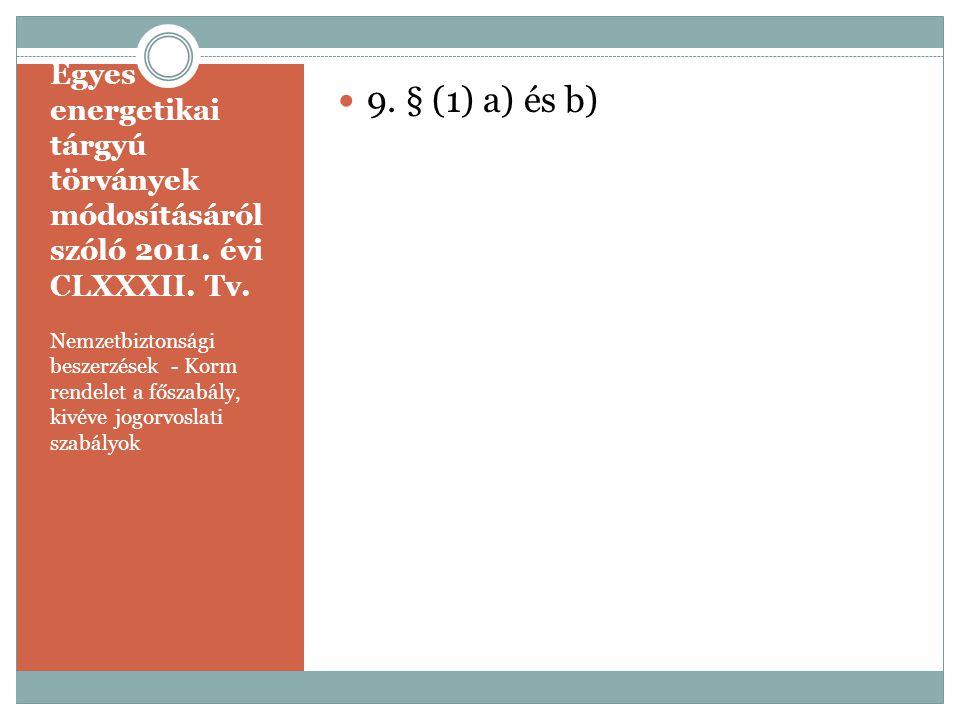 9. § (1) a) és b) Egyes energetikai tárgyú törványek módosításáról szóló 2011. évi CLXXXII. Tv.