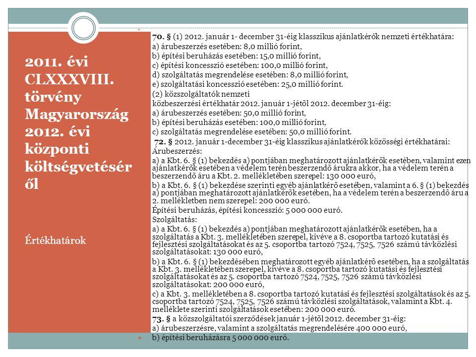 70. § (1) 2012. január 1- december 31-éig klasszikus ajánlatkérők nemzeti értékhatára: a) árubeszerzés esetében: 8,0 millió forint,