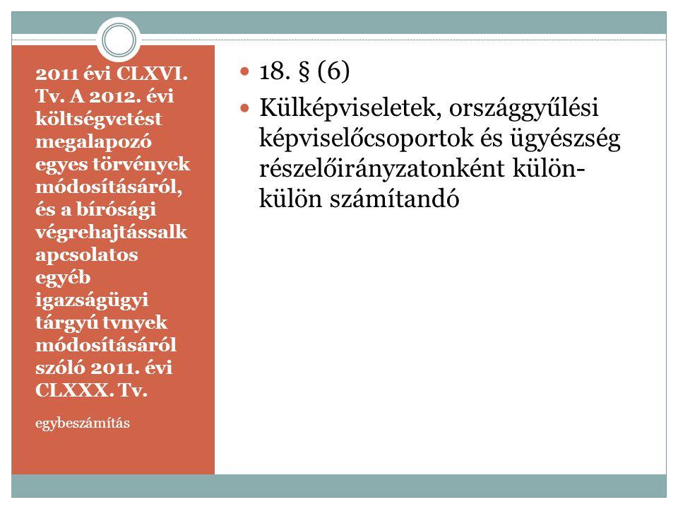 18. § (6) Külképviseletek, országgyűlési képviselőcsoportok és ügyészség részelőirányzatonként külön-külön számítandó.
