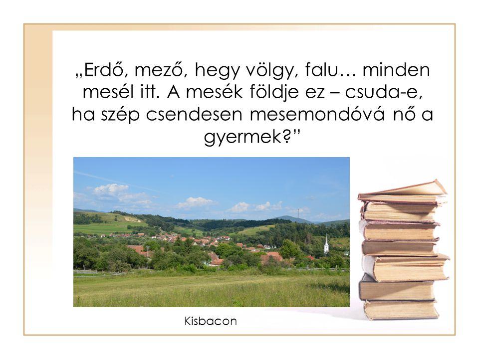 """""""Erdő, mező, hegy völgy, falu… minden mesél itt"""