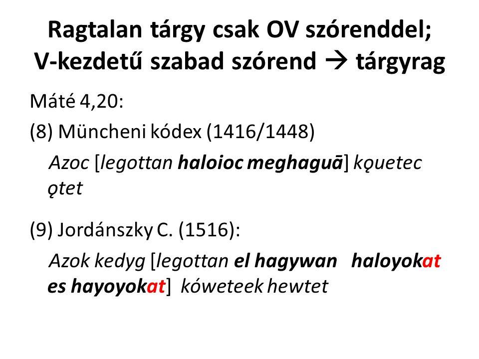 Ragtalan tárgy csak OV szórenddel; V-kezdetű szabad szórend  tárgyrag