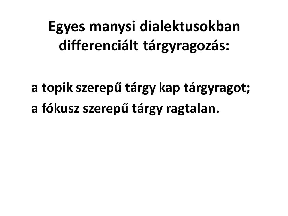 Egyes manysi dialektusokban differenciált tárgyragozás:
