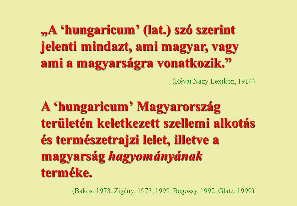 """""""A 'hungaricum' (lat.) szó szerint jelenti mindazt, ami magyar, vagy ami a magyarságra vonatkozik."""