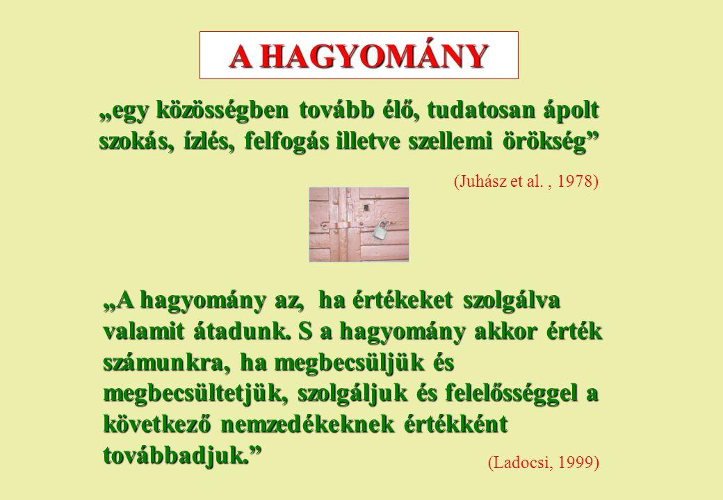 """A HAGYOMÁNY """"egy közösségben tovább élő, tudatosan ápolt szokás, ízlés, felfogás illetve szellemi örökség"""