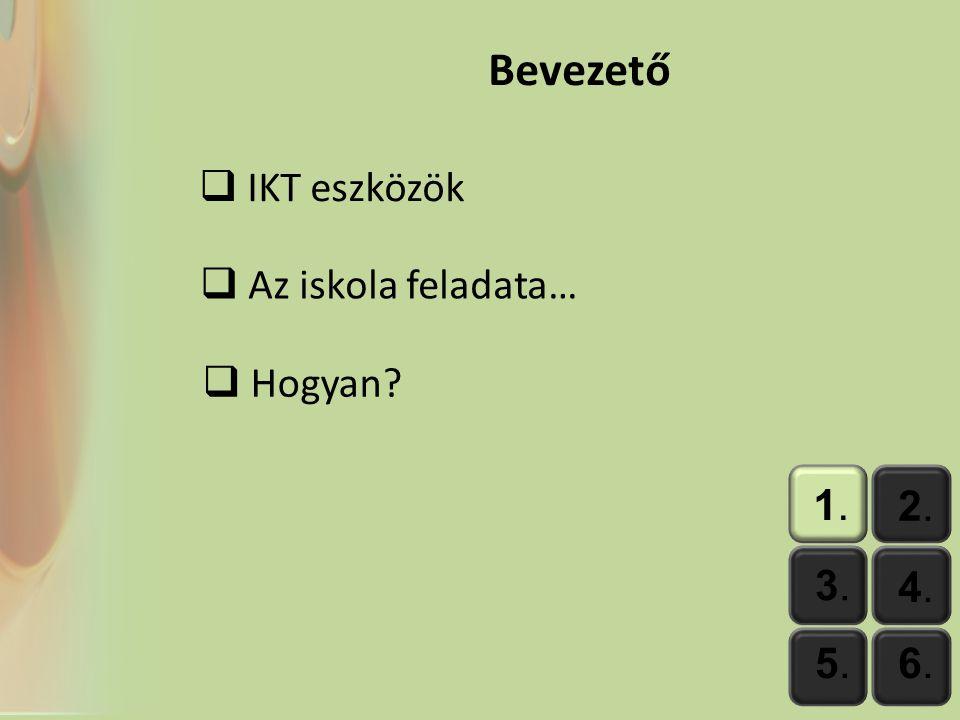 Bevezető IKT eszközök Az iskola feladata… Hogyan 1. 2. 3. 4. 5. 6.