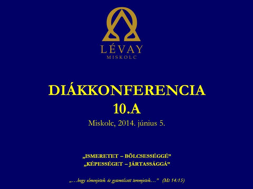 DIÁKKONFERENCIA 10.A Miskolc, 2014. június 5.