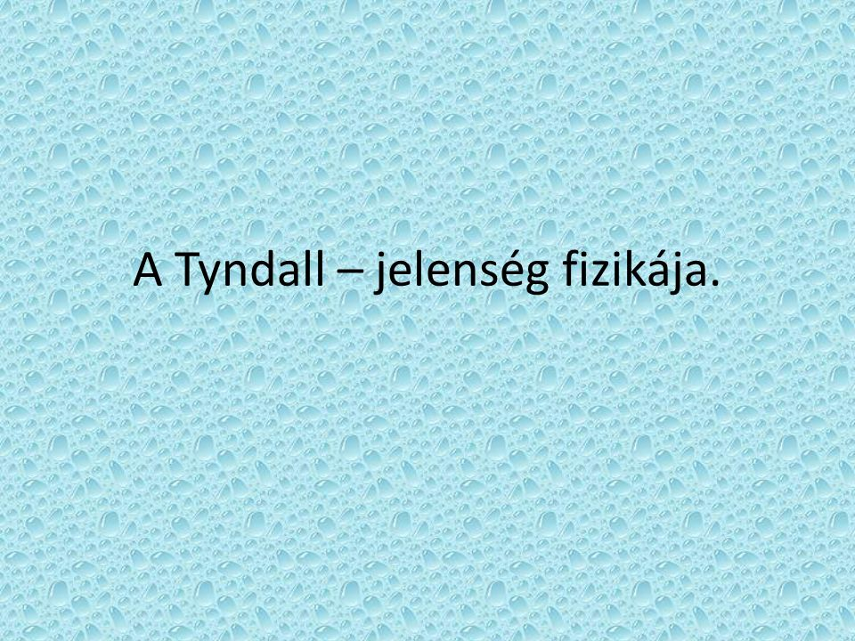 A Tyndall – jelenség fizikája.