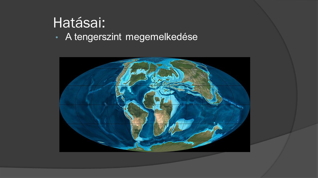 Hatásai: A tengerszint megemelkedése