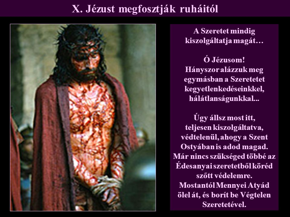 X. Jézust megfosztják ruháitól A Szeretet mindig kiszolgáltatja magát…