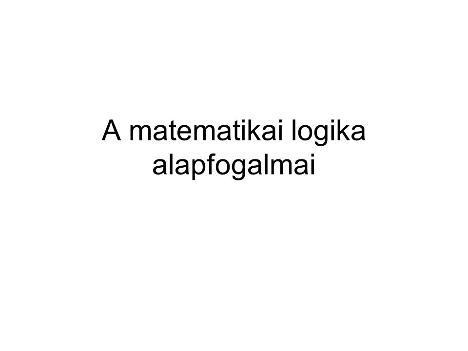 A matematikai logika alapfogalmai