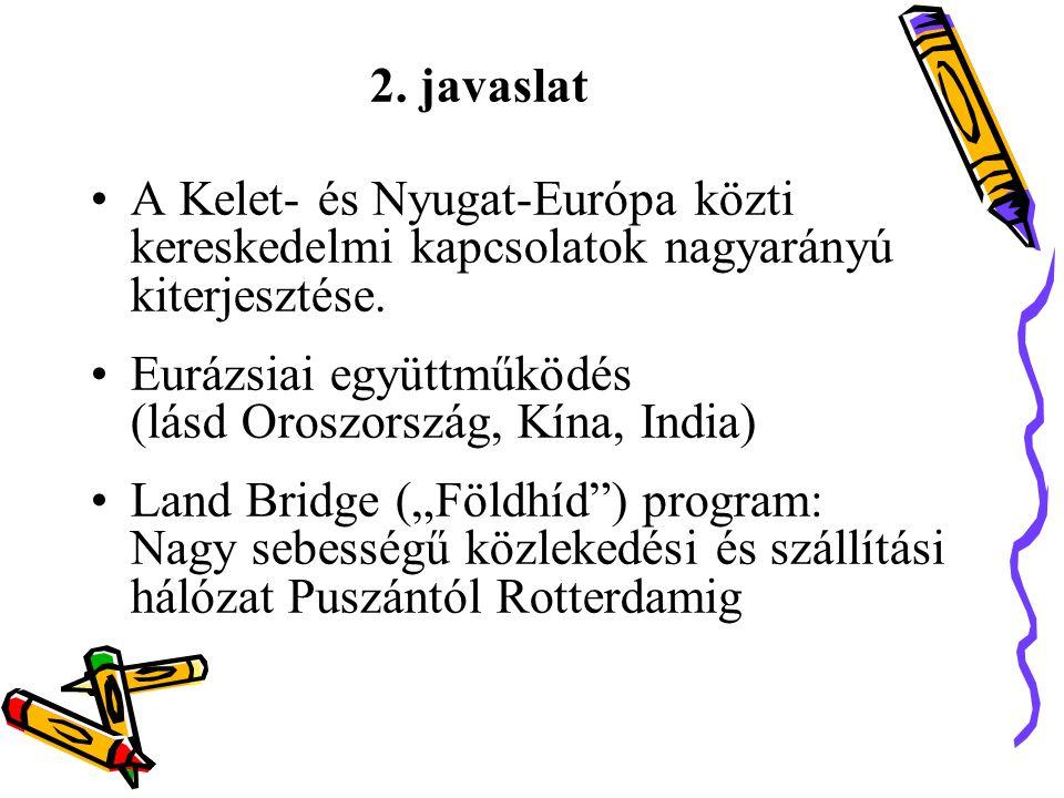 2. javaslat A Kelet- és Nyugat-Európa közti kereskedelmi kapcsolatok nagyarányú kiterjesztése.