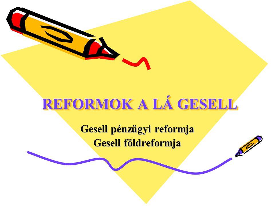 Gesell pénzügyi reformja Gesell földreformja