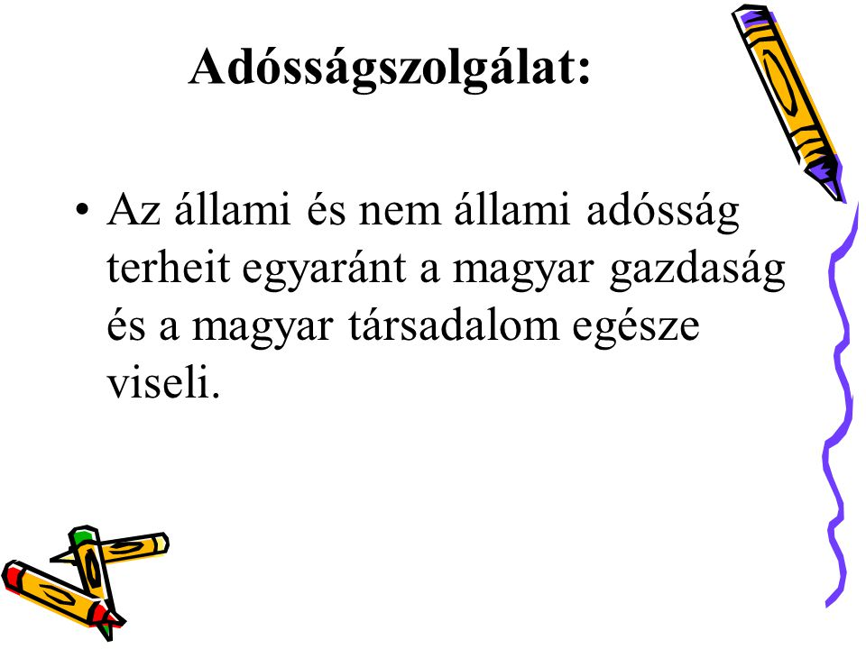 Adósságszolgálat: Az állami és nem állami adósság terheit egyaránt a magyar gazdaság és a magyar társadalom egésze viseli.
