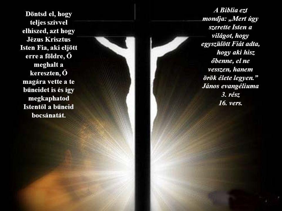 """A Biblia ezt mondja: """"Mert úgy szerette Isten a világot, hogy egyszülött Fiát adta,"""