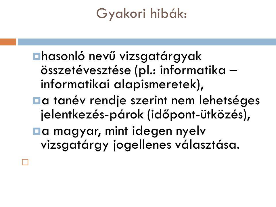 Gyakori hibák: hasonló nevű vizsgatárgyak összetévesztése (pl.: informatika – informatikai alapismeretek),
