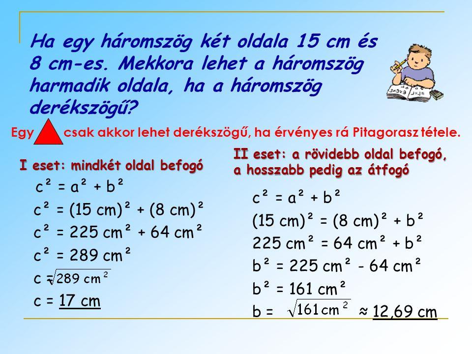 Egy csak akkor lehet derékszögű, ha érvényes rá Pitagorasz tétele.