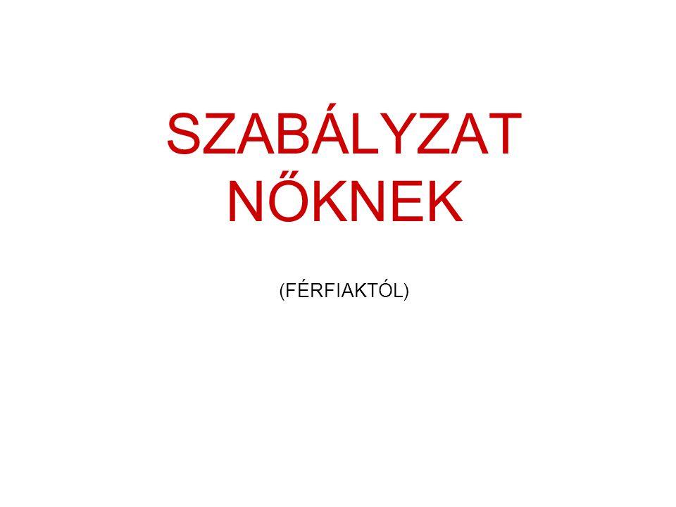 SZABÁLYZAT NŐKNEK (FÉRFIAKTÓL)