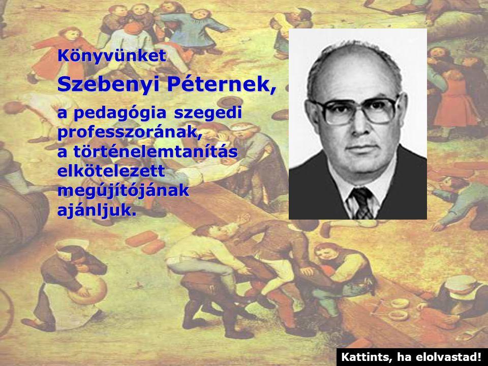 Szebenyi Péternek, Könyvünket a pedagógia szegedi professzorának,