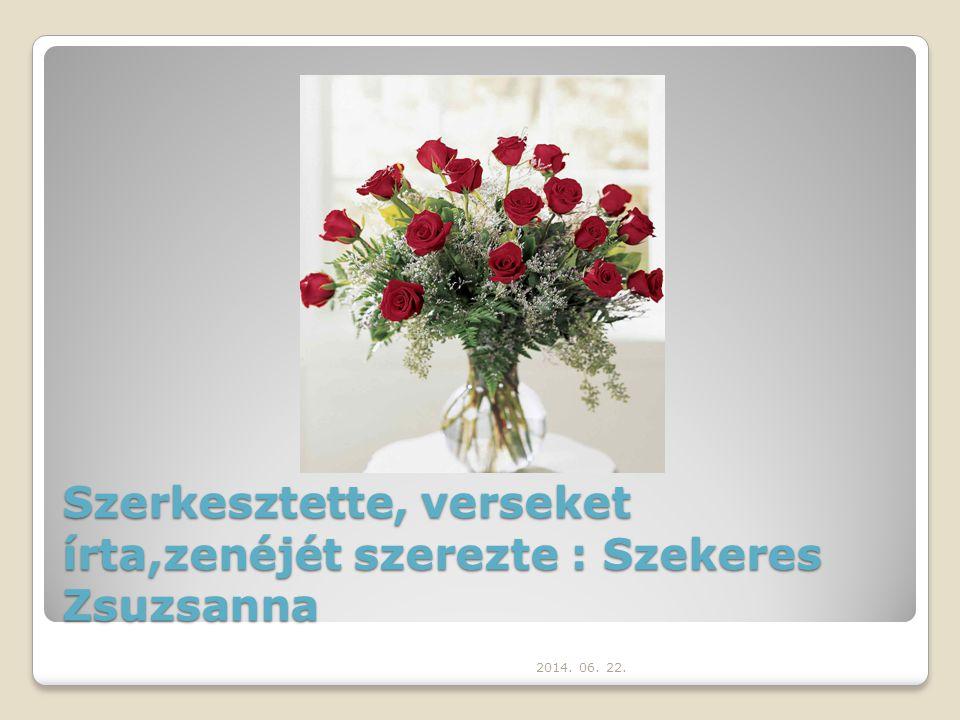 Szerkesztette, verseket írta,zenéjét szerezte : Szekeres Zsuzsanna