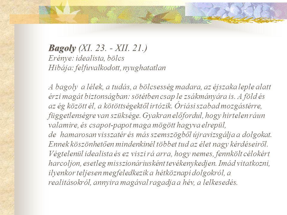 Bagoly (XI. 23. - XII. 21.) Erénye: idealista, bölcs Hibája: felfuvalkodott, nyughatatlan