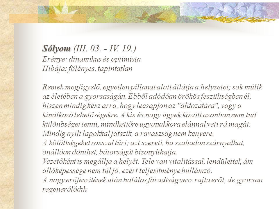 Sólyom (III. 03. - IV. 19.) Erénye: dinamikus és optimista Hibája: fölényes, tapintatlan
