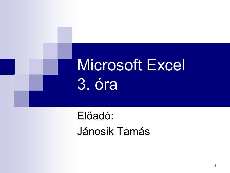 Microsoft Excel 3. óra Előadó: Jánosik Tamás