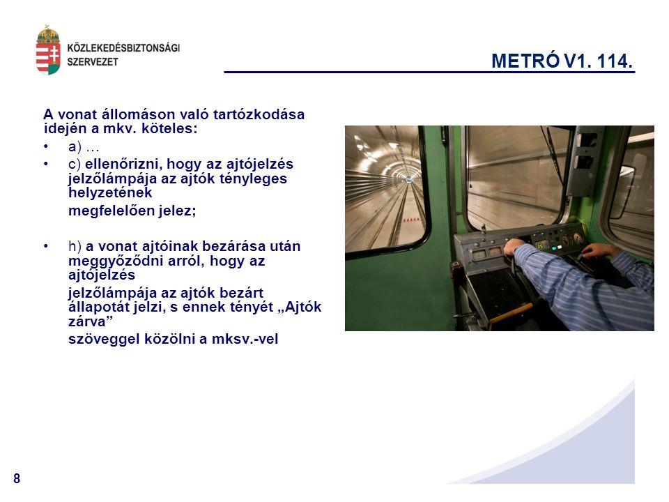 METRÓ V1. 114. A vonat állomáson való tartózkodása idején a mkv. köteles: a) …