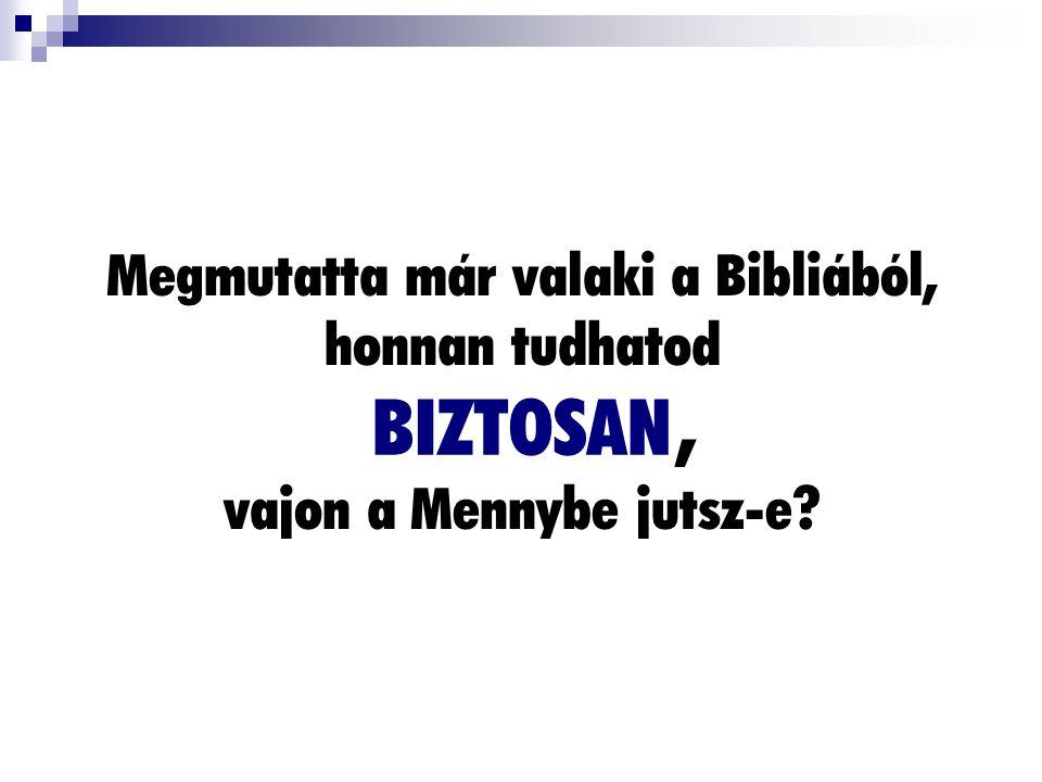 Megmutatta már valaki a Bibliából, honnan tudhatod , vajon a Mennybe jutsz-e