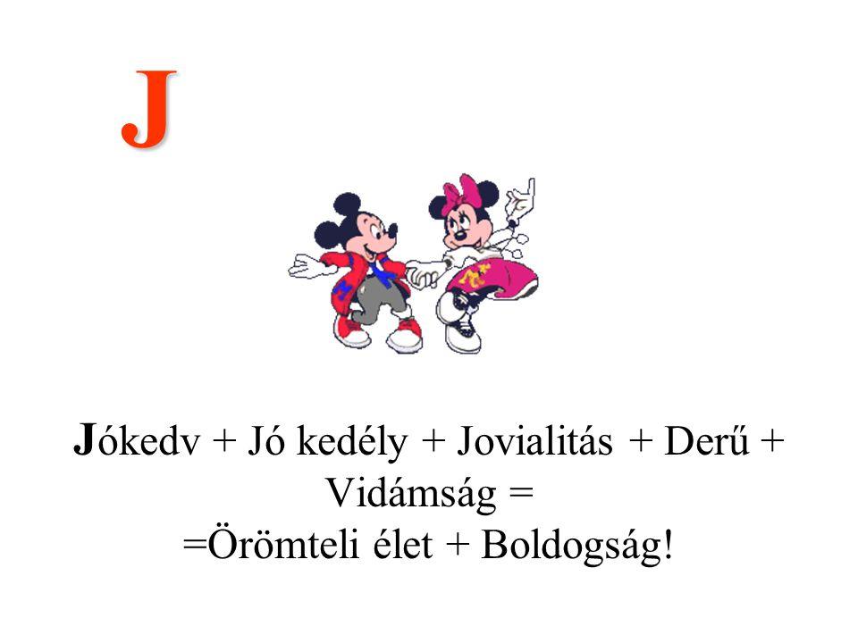 J Jókedv + Jó kedély + Jovialitás + Derű + Vidámság = =Örömteli élet + Boldogság! .