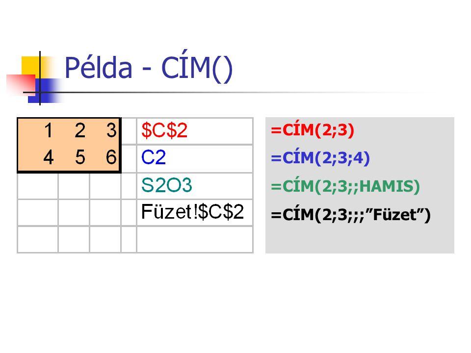 Példa - CÍM() =CÍM(2;3) =CÍM(2;3;4) =CÍM(2;3;;HAMIS)