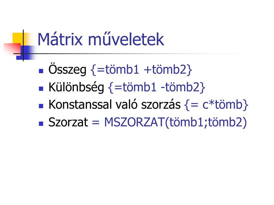 Mátrix műveletek Összeg {=tömb1 +tömb2} Különbség {=tömb1 -tömb2}