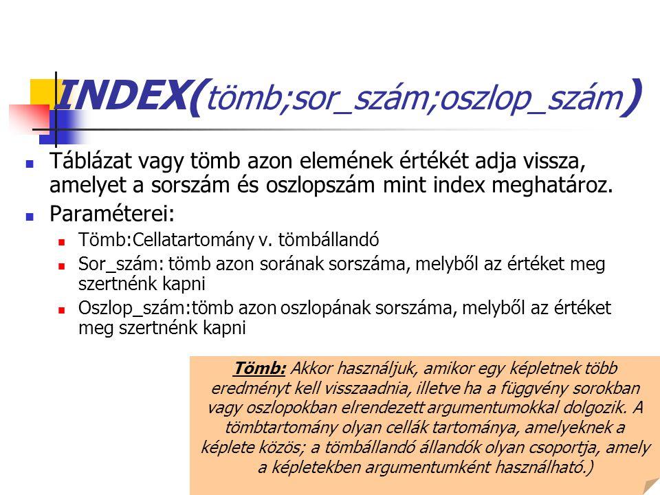INDEX(tömb;sor_szám;oszlop_szám)