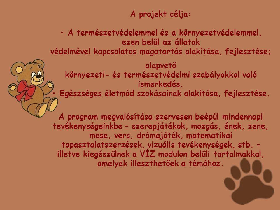 A projekt célja: • A természetvédelemmel és a környezetvédelemmel, ezen belül az állatok védelmével kapcsolatos magatartás alakítása, fejlesztése;