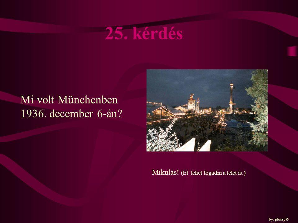 25. kérdés Mi volt Münchenben 1936. december 6-án