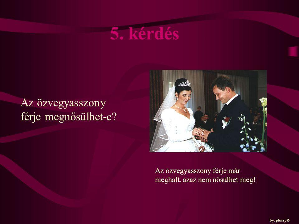 5. kérdés Az özvegyasszony férje megnősülhet-e