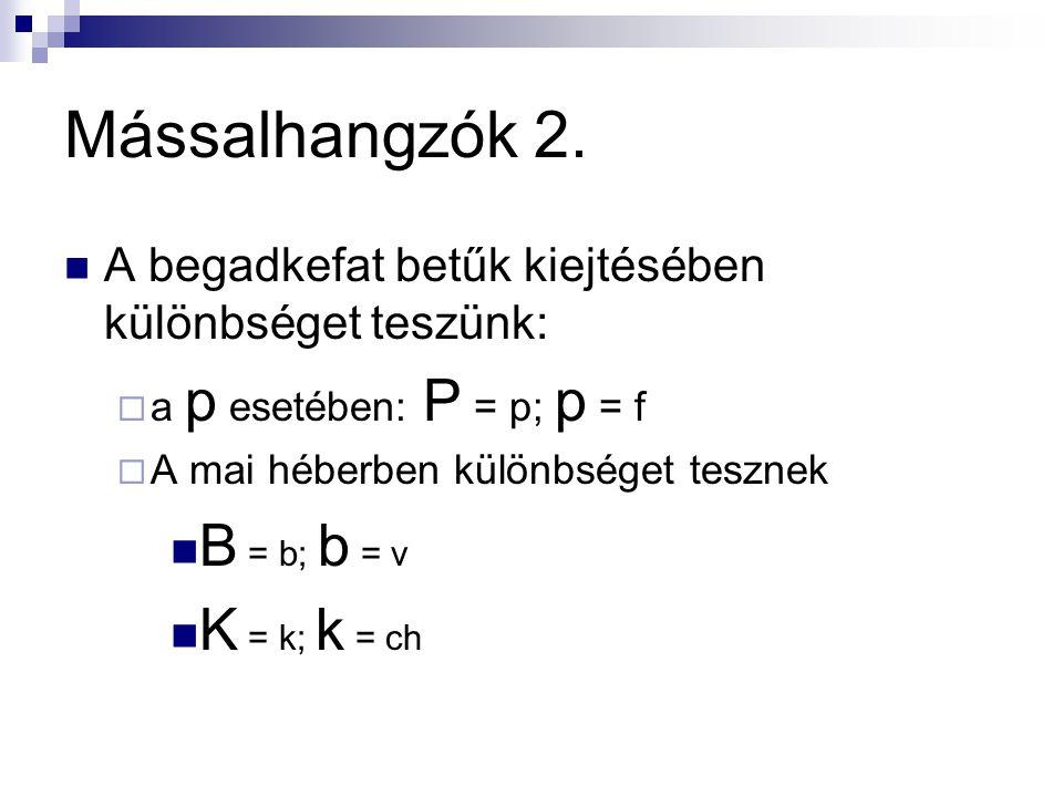 Mássalhangzók 2. B = b; b = v K = k; k = ch