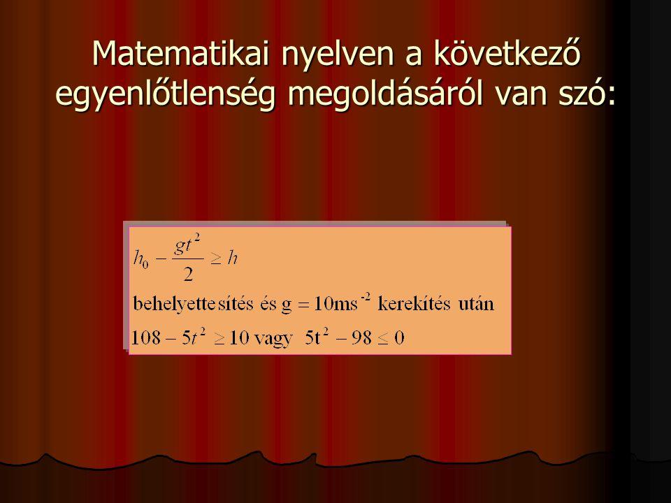 Matematikai nyelven a következő egyenlőtlenség megoldásáról van szó: