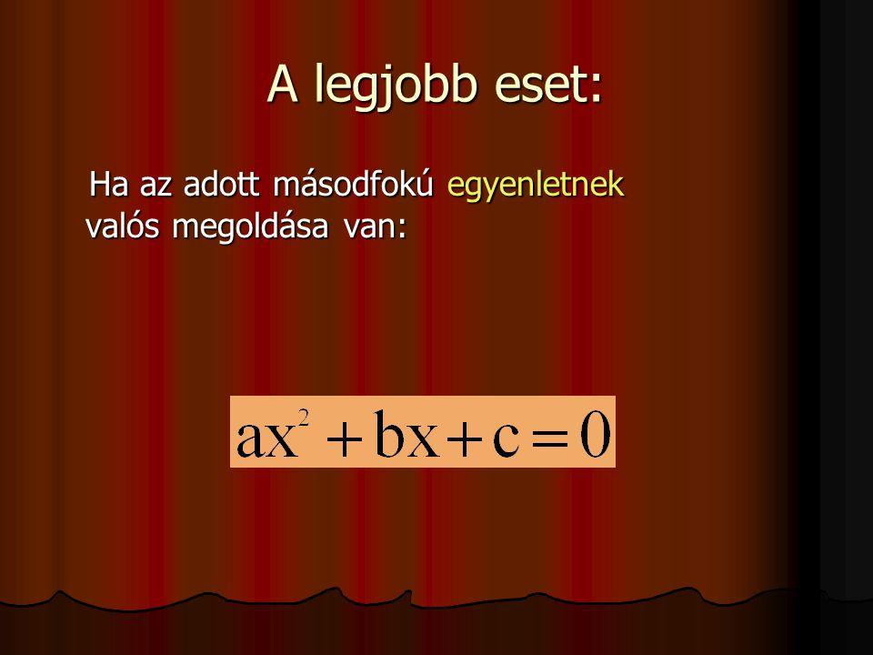 A legjobb eset: Ha az adott másodfokú egyenletnek valós megoldása van: