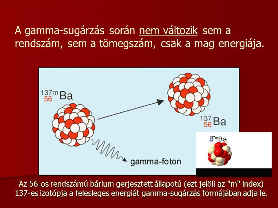 A gamma-sugárzás során nem változik sem a rendszám, sem a tömegszám, csak a mag energiája.