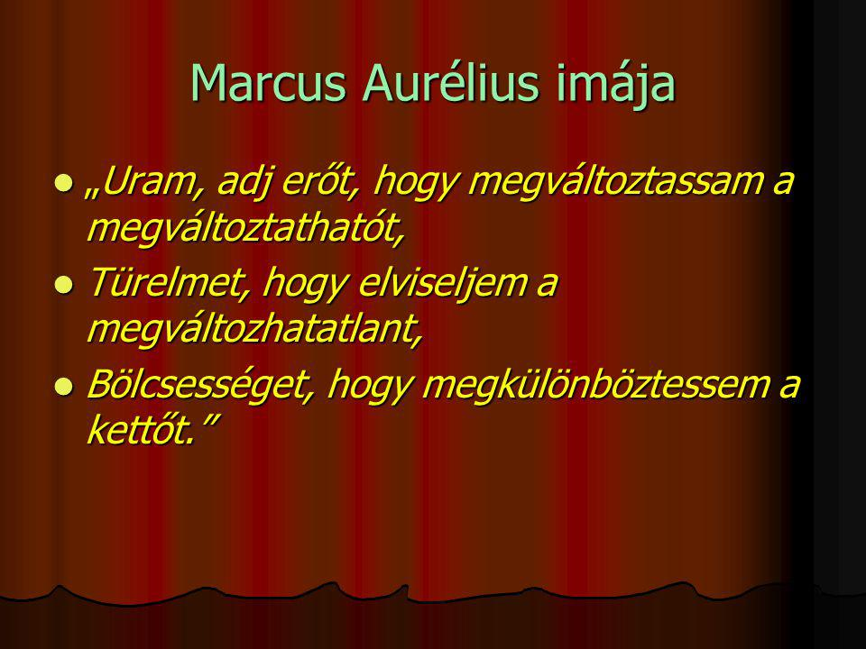 """Marcus Aurélius imája """"Uram, adj erőt, hogy megváltoztassam a megváltoztathatót, Türelmet, hogy elviseljem a megváltozhatatlant,"""
